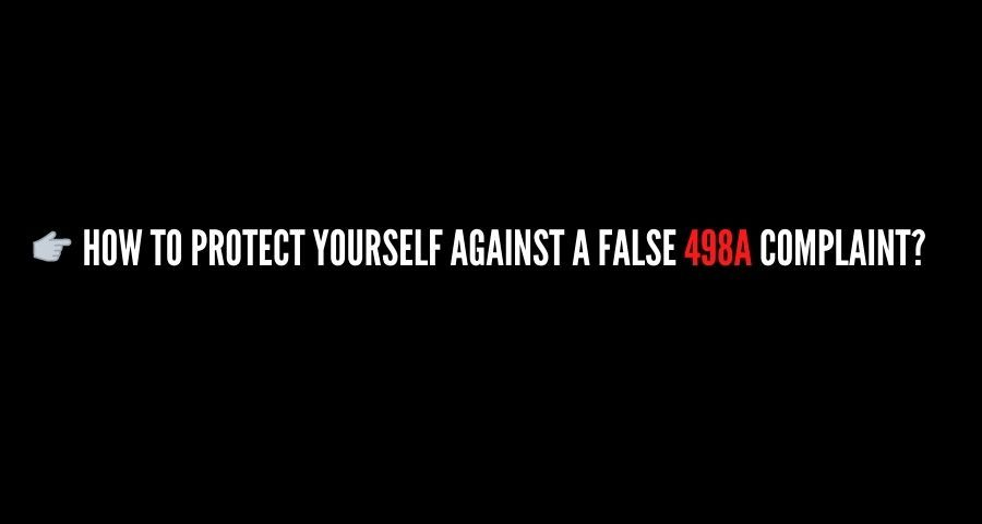 question about how to protect yourself from False 498A Complaint