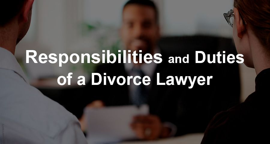 What is responsibilities of Divorce Lawyer?
